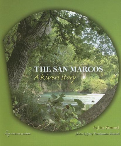 The San Marcos: A River's Story (River Books, Sponsored by The Meadows Center for Water and the Environment, - San Marcos Texas