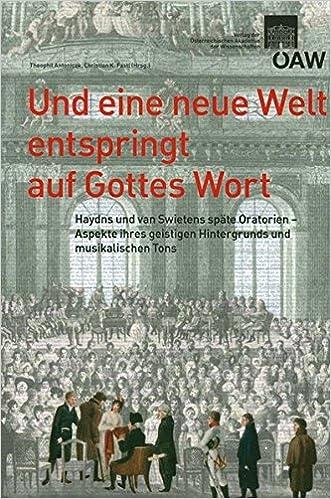 Und Eine Neue Welt Entspringt Auf Gottes Wort: Haydns Und Van Swietens Oratorien - Aspekte Ihres Geistigen Hintergrunds Und Musikalischen Tons (Sitzungsberichte Der Philosophisch-Historischen Klasse)