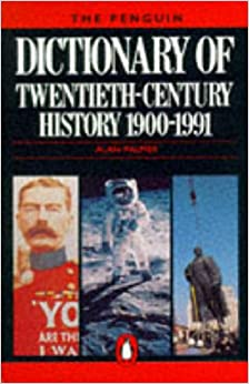 The Penguin Dictionary of Twentieth Century History (Penguin reference books)