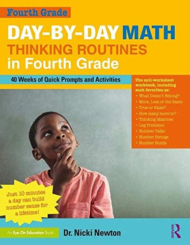 Day-by-Day Math Thinking Routines in Fourth Grade: 40 Weeks of Quick Prompts and Activities Nicki Newton