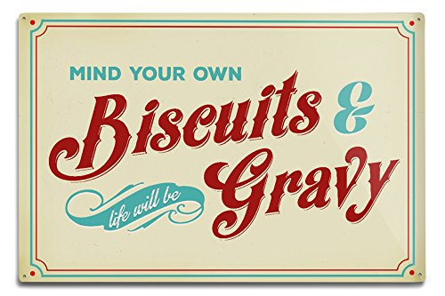 Lantern Press Mind Your Own Biscuits and Life Will Be Gravy (12x18 Aluminum Wall Sign, Wall Decor Ready to Hang)