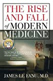 The Rise and Fall of Modern Medicine, Le Fanu, James, 0756766389