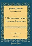 A Dictionary of the English Language, Vol. 1 of 2: In Which the Words Are Deduced From Their Originals, Explained in Their Different Meanings, and ... Whose Works They Are Found (Classic Reprint)