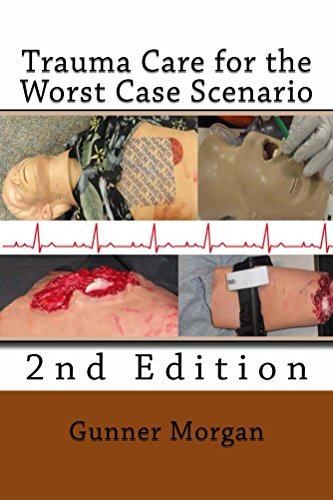 Trauma Care for the Worst Case Scenario, 2nd Edition by [Morgan, Gunner]