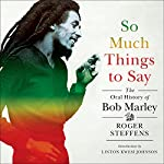 So Much Things to Say: The Oral History of Bob Marley | Roger Steffens,Linton Kwesi Johnson