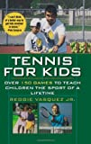 Tennis For Kids: Over 150 Games to Teach Children the Sport of a Lifetime