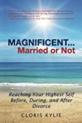 Magnificent . . . Married or Not: Reaching your Highest Self Before, During, and After Divorce Paperback