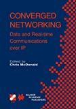 Converged Networking : Data and Real-Time Communications over IP, , 1475748701