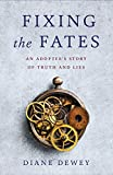 Fixing the Fates: An Adoptee's Story of Truth and Lies