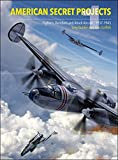 American Secret Projects: Fighters, Bombers, and Attack Aircraft, 1937-1945