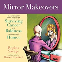 Mirror Makeovers & Savvy Insights for the Everyday Gal Surviving Cancer and Baldness with a Sense of Humor