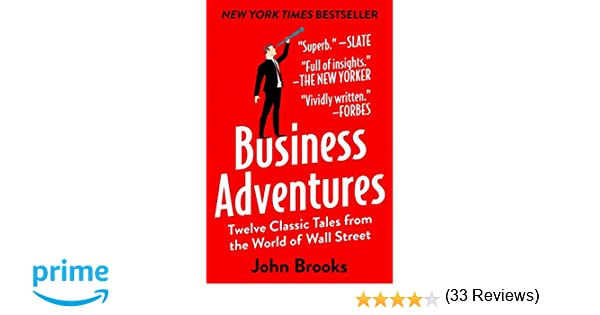 Business Adventures: Twelve Clic Tales from the World of Wall ...