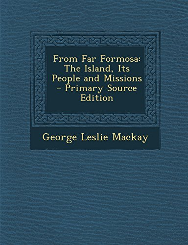george leslie mackay George leslie mackay (1844 – 1901) is a national hero in taiwan, father of the presbyterian church in taiwan, and the first canadian missionary sent overseas by a canadian church, to taiwan (formosa) in 1871.