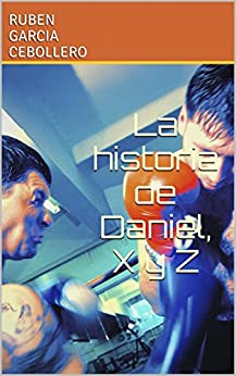 La historia de Daniel, X y Z (Spanish Edition) by [GARCIA CEBOLLERO, RUBEN]