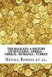 The Balkans: A History of Bulgaria—Serbia—Greece—Rumania—Turkey