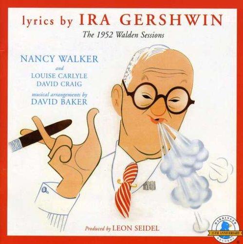 Lyrics by Ira Gershwin: The 1952 Walden Sessions