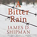 A Bitter Rain Audiobook by James D. Shipman Narrated by David deVries