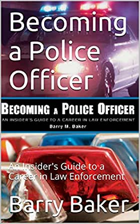 Becoming A Police Officer An Insiders Guide To A Career In Law Enforcement