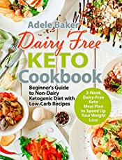 Dairy Free Keto Cookbook: Beginner's Guide to Non-Dairy Ketogenic Diet with Low-Carb Recipes & 2-Week Dairy-Free Keto Meal Plan to Speed Up Your Weight Loss