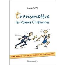 Transmettre les valeurs chrétiennes (French Edition)