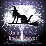 On a Witch and a Prayer: A Wicked Witches of the Midwest Short: Wicked Witches of the Midwest | Amanda M. Lee