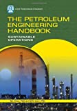 The Petroleum Engineering Handbook : Sustainable Operations, Khan, M. Ibrahim and Islam, M. Rafiqual, 1933762128