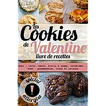 Les cookies de Valentine Livre de Recettes: Sans : laits, oeufs, fruits à coque, arachides...Avec gourmandise, trucs et astuces spécial allergies (French Edition)