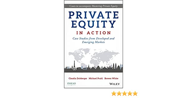 Amazon com: Private Equity in Action: Case Studies from Developed