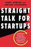 img - for Straight Talk for Startups: 100 Insider Rules for Beating the Odds--From Mastering the Fundamentals to Selecting Investors, Fundraising, Managing Boards, and Achieving Liquidity book / textbook / text book