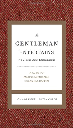 A Gentleman Entertains Revised and Expanded: A Guide to Making Memorable Occasions Happen (The GentleManners Series) by John Bridges, Bryan Curtis