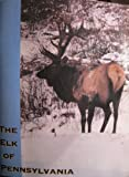 img - for The elk of Pennsylvania book / textbook / text book