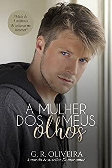 A Mulher dos Meus Olhos - Livro Único por [Oliveira, G.R.]