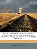Stada Literata Doctorvm Virorvm Stadae Anno Mdccxi Viventivm Vitas Honores Atqve Opera Edita et Inedita Exhibens, , 1277350744