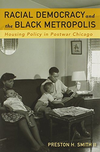 Racial Democracy and the Black Metropolis: Housing Policy in Postwar Chicago