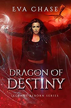 Dragon of Destiny (Legends Reborn Book 3) by [Chase, Eva]