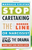 Stop Caretaking the Borderline or Narcissist, Margalis Fjelstad, 144222018X