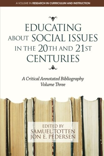 Read Online Educating About Social Issues in the 20th and 21st Centuries Vol. 3: A Critical Annotated Bibliography (Research in Curriculum and Instruction) (Volume 3) PDF