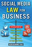 Social Media Law for Business: A Practical Guide for Using Facebook, Twitter, Google +, and Blogs Without Stepping on Legal Land Mines: A Practical Guide ... Blogs Without Stepping on Legal Landmines