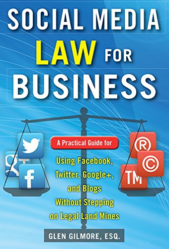 Download Social Media Law for Business: A Practical Guide for Using Facebook, Twitter, Google +, and Blogs Without Stepping on Legal Land Mines: A Practical Guide … Blogs Without Stepping on Legal Landmines Pdf