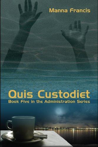 Quis Custodiet (Administration Series Book 5)