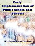 Early Implementation of Public Single-Sex Schools, U. S. Department of Education, 1495284921