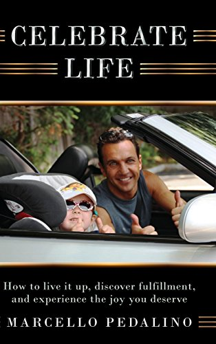 Celebrate Life: How to live it up, discover fulfillment, and experience the joy you deserve