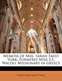 Memoir of Mrs Sarah Emily York, Formerly Miss S E Waldo, Sarah Emily Waldo York, 1143619927