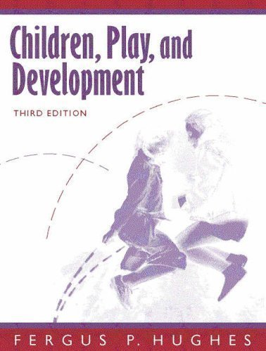 Children, Play, and Development 3rd (third) Edition by Hughes, Fergus P. published by Pearson (1998)