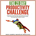 The 21-Day Productivity Challenge - Learn How to Supercharge Your Productivity with Easy Strategies That Don't Require Superhuman Willpower and Liters of Coffee: 21-Day Challenges, Book 3 Audiobook by 21 Day Challenges Narrated by Francie Wyck