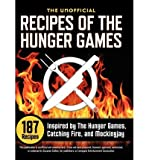 img - for [ THE UNOFFICIAL RECIPES OF THE HUNGER GAMES: 187 RECIPES INSPIRED BY THE HUNGER GAMES, CATCHING FIRE, AND MOCKINGJAY Hardcover ] Collins, Suzanne ( AUTHOR ) Sep - 01 - 2012 [ Hardcover ] book / textbook / text book