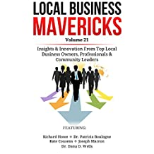 Local Business Mavericks - Volume 21: Insights & Innovation From Top Local Business Owners, Professionals & Community Leaders