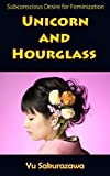 Unicorn and Hourglass: Subconscious Desire for Feminization