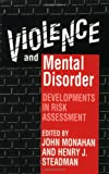 img - for Violence and Mental Disorder: Developments in Risk Assessment (The John D. and Catherine T. MacArthur Foundation Series on Mental Health and De) book / textbook / text book