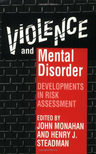 Violence and Mental Disorder: Developments in Risk Assessment (The John D. and Catherine T. MacArthur Foundation Series on Mental Health and Development)